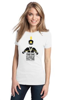 ONE DAY FOOTBALL WILL BE PLAYED AT HALF TIME Ladies T-shirt / Marching Band Tee