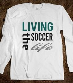 56a84002f Skreened Living The Soccer Life LS Tee - Soccer_StreetStyle - Skreened T- shirts, Organic