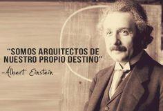 Somos arquitectos de nuestro propio destino.  - Albert Einstein.  #Citas #Frases