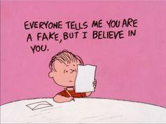 """""""Todo el mundo me dice que es una falsificación, pero yo creo en ti."""" -Linus"""