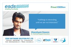 """""""Nothing is interesting until we are not interested.""""- Ghanshyam Daware. Sr. Technical Support Executive. #Proud #ESDSian #ThoughtLeader ESDS - Fully Managed Datacenter & #CloudSolutions Company"""