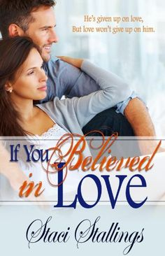 If You Believed in Love: A Contemporary Christian Romance Novel by Staci Stallings http://www.amazon.com/dp/B0060NEEVM/ref=cm_sw_r_pi_dp_l6iwwb0SJ2VFY