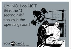 Um, NO...I do NOT think the '3 second rule' applies in the operating room!