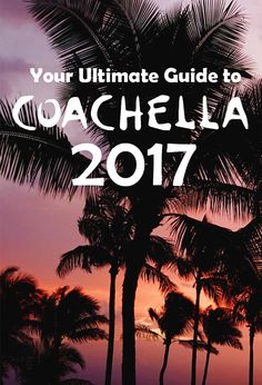 Your Ultimate Guide to Coachella 2017.  Whether you're a Coachella vet or a music festival novice, this guide will help you navigate and get the most out of your Coachella experience.  From accommodation options to parking, transport to pro tips, we've listed out everything you need to know about Coachella this year.  Travel California.
