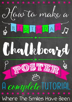 How to Make a Birthday Chalkboard Poster! This is the BEST tutorial for learning how to make one of these.....it walks you through it step-by-step, AND gives you links to lots of great fonts! Who knew it was so easy?!