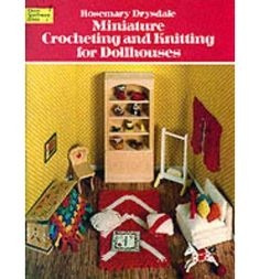Miniature Crocheting and Knitting for Dolls Houses by Rosemary Drysdale (Dover)
