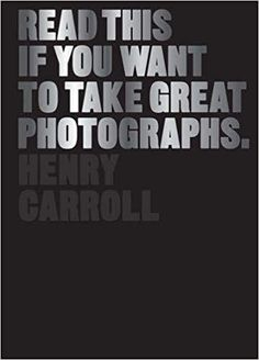 Buy Read This if You Want to Take Great Photographs by Henry Carroll from Boffins Books in Perth, Australia. Softcover, published in 2014 by Laurence King.