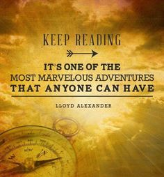 """Keep reading, it's one of the most marvelous adventures that anyone can have"" - Lloyd Alexander - BOOKS - QUOTES / WORDS I Love Books, Good Books, Books To Read, My Books, Inspirational Reading Quotes, Inspirational Readings, Quotes About Reading, Library Quotes, Book Quotes"