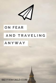 Because, at the end of the day, my desire for this, my love for travel, is stronger than any fear I feel.