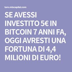 SE AVESSI INVESTITO 5€ IN BITCOIN 7 ANNI FA, OGGI AVRESTI UNA FORTUNA DI 4,4 MILIONI DI EURO!