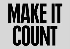 """""""Make It Count"""" by Anthony Burrill. Message of the Week (4.9.12). Great message! :)"""