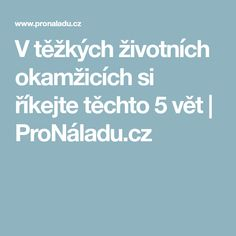V těžkých životních okamžicích si říkejte těchto 5 vět | ProNáladu.cz Reiki, Karma, Meal Planning, Motivational Quotes, Health Fitness, Mindfulness, Medical, How To Plan, Education