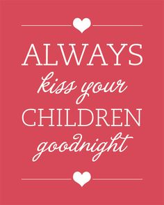 Free Printable Always Kiss Your Children Goodnight