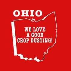 Ohio state slogan shirt  LOVE A GOOD CROP DUSTING  by StateSloganTees $18.00
