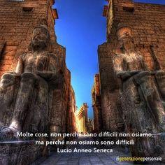 Molte cose, non perché sono difficili non osiamo, ma perché non osiamo sono difficili   Lucio Anneo Seneca