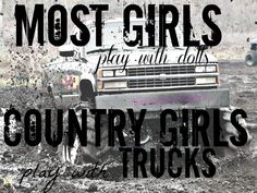 Most Girls Play With Dolls. Country Girls Play With Trucks. #Coutnrygirl #Countryquotes