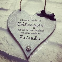 Chance made us colleagues but the fun and laughter we share made us friends plaque By Epiphany Designs NI