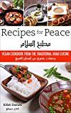 """Free Kindle Book -   """"Recipes For Peace"""" - Vegan Cookbook Based On The Traditional Arabic Cuisine – Bilingual Arabic And English Recipe Book – Delicious And Healthy Plant-Based And Low- Fat Dishes"""