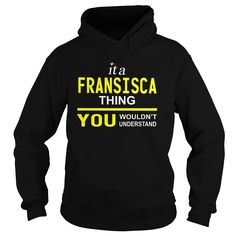 TeeForFransisca  Fransisca Thing  New Cool Fransisca Name Shirt https://www.sunfrog.com/LifeStyle/TeeForFransisca--Fransisca-Thing--New-Cool-Fransisca-Name-Shirt--204338350-Black-Hoodie.html?31928