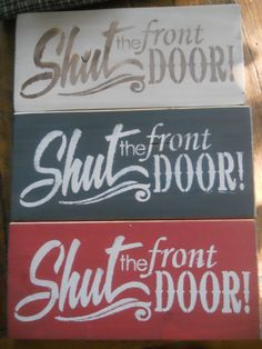 Hey, I found this really awesome Etsy listing at http://www.etsy.com/listing/156937182/shut-the-front-door-primitive-rustic