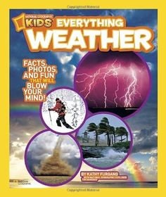 (Ages 8 & up) National Geographic Kids Everything Weather: Facts, Photos, and Fun that Will Blow You Away by Kathy Furgang