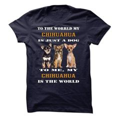 Awesome Chihuahua Lovers Tee Shirts Gift for you or your family your friend:  Chihuahua is the world Tee Shirts T-Shirts