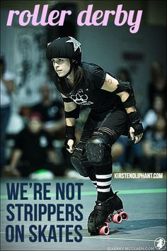 Roller Derby: We're Not Strippers on Skates.  This is my idea of roller derby future where the sport is taken seriously.
