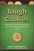 Full of inspired wisdom, Tough Cookies describes Girl Scouts' transformative journey to become an integrated, unified movement for girls. It captures the essence of this iconic institution and the principles that have sustained its 100-year history of success. Millions of American businesswomen, thought leaders and politicians received their first lessons in salesmanship, money management, marketing, teamwork and fulfillment from Girl Scouts — as will millions more to come.