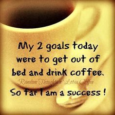 My 2 goals today were to get out of bed and drink coffee. So far I am a success!