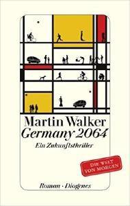 Germany 2064: Ein Zukunftsthriller. Visionen, wie Deutschland in 49 Jahren sein könnte, Verbrechen gibt es weiter und Wirtschaft funktioniert anders ...