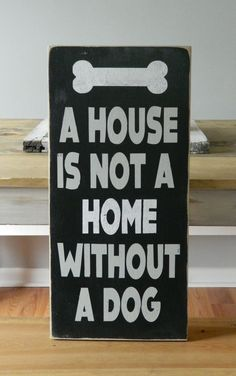 A House Is Not A Home Without A Dog - Heavily Distressed Wood Sign - Black, White, Gray on Etsy, $45.00