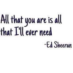 ❎ Ed Sheeran ❎ Daily Dose, Future Wife Quotes, Ed Sheeran Sea, Inspiration, Ed Sheeran Facts Love, Damn True, Quotes Lov... - Love Quotes