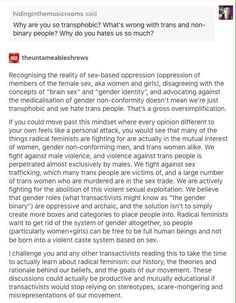 I understand that having labels is amazing and helpful to nonbinary people, but to really make it effective, we would need to come up with special categories with each and every one of us. Which gets rid of the whole point. What we need to do is have descriptions, like masculine, attracted to females, etc. but not categories to push people into.