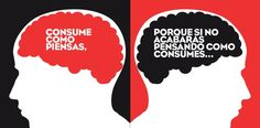 Consumo como piensas porque sino acabarás pensando como consumes.