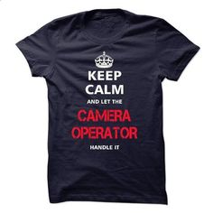 keep calm and let the CAMERA OPERATOR handle it - #sleeve #silk shirts. I WANT THIS => https://www.sunfrog.com/LifeStyle/keep-calm-and-let-the-CAMERA-OPERATOR-handle-it-17971092-Guys.html?60505