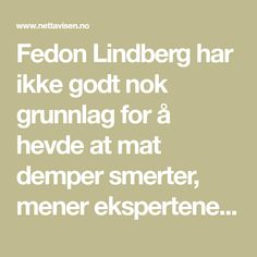 Fedon Lindberg har ikke godt nok grunnlag for å hevde at mat demper smerter, mener ekspertene. Noen av Fedons råd kan til og med forverre plagene.