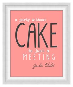Printable Poster: A Party Without Cake - Julia Child - Kitchen Print - Horizontal 8x10 - Digital Wall Art