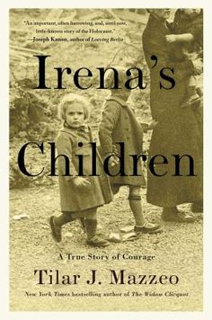 Irena's children : the extraordinary story of the woman who saved 2,500 children from the Warsaw ghetto by Tilar J. Mazzeo.