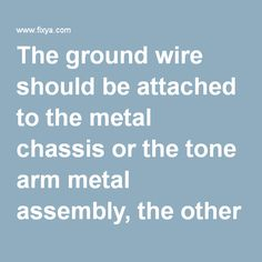 The ground wire should be attached to the metal chassis or the tone arm metal assembly, the other end should be attached to the metal chassis of the amplifier. If the ground wire is not used, you will get real loud hum through the amplifier.