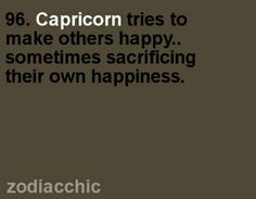 Capricorn tries to make others happy...sometimes sacrificing their own happiness.   #Capricorn #quote