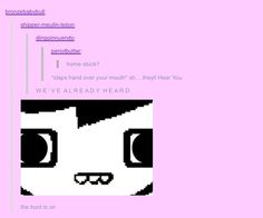 that is actually terrifying<<<this post is what I'm like whenever I hear Homestuck at school...or anywhere for that matter....lol