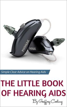 The Little Book of Hearing Aids: Simple, clear and honest advice on hearing aid types, technology levels and pros and cons