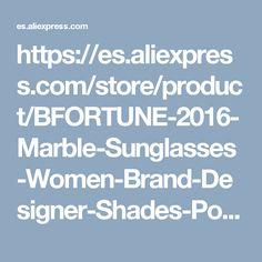 https://es.aliexpress.com/store/product/BFORTUNE-2016-Marble-Sunglasses-Women-Brand-Designer-Shades-Polarized-Sun-Glasses-For-Woman-Oculos-De-Sol/222013_32690925040.html