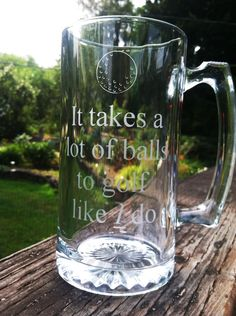 27oz Beer Mug Etched with It Takes A Lot of Balls to Golf Like I Do by KBGlassetching on Etsy https://www.etsy.com/listing/158440805/27oz-beer-mug-etched-with-it-takes-a-lot