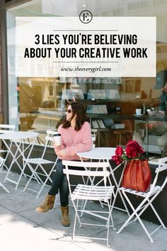 3 Lies You May Believe About Your Creative Work #theeverygirl
