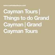 Cayman Tours | Things to do Grand Cayman | Grand Cayman Tours