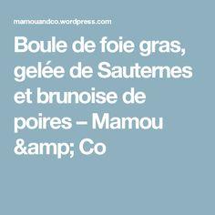 Boule de foie gras, gelée de Sauternes et brunoise de poires – Mamou & Co