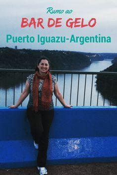 By Night Puerto Iguazu: Bar de Gelo | Destinos Por Onde Andei...