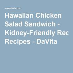 Cool 'n' Crunchy Chicken Salad - Kidney-Friendly Recipes - DaVita Davita Recipes, Kidney Recipes, Diet Recipes, Chicken Recipes, Diet Meals, Low Protein Diet, High Protein Dinner, Hawaiian Chicken Salad, Kidney Friendly Foods