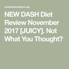 NEW DASH Diet Review November 2017 [JUICY]. Not What You Thought?